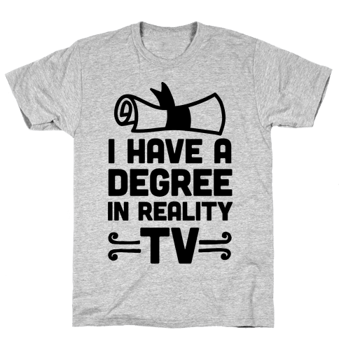 I Have A Degree In Reality TV Mens T-Shirt