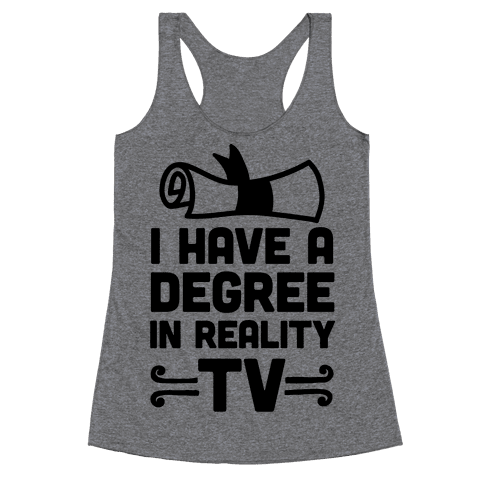 I Have A Degree In Reality TV Racerback Tank Top