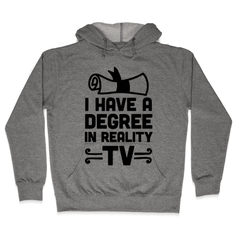 I Have A Degree In Reality TV Hooded Sweatshirt