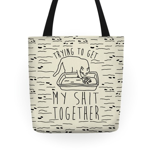 Trying To Get My Shit Together Tote
