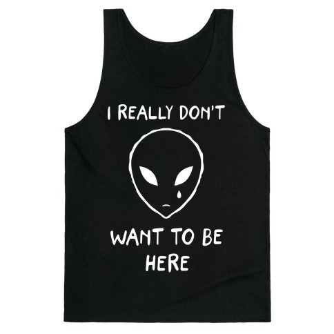 I Really Don't Want To Be Here Tank Top
