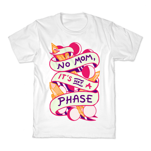 No Mom, It's Not A Phase Kids T-Shirt