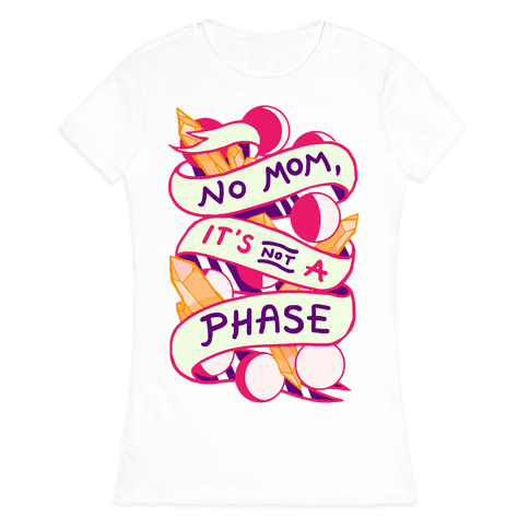 No Mom, It's Not A Phase Womens T-Shirt
