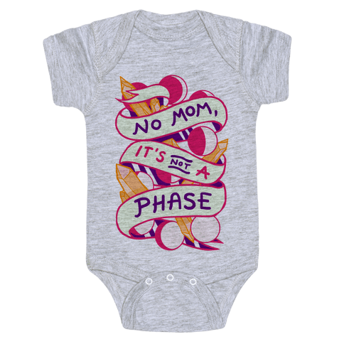 No Mom, It's Not A Phase Baby Onesy