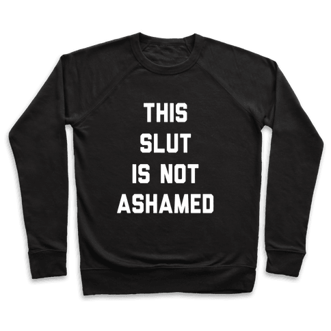 This Slut Is Not Ashamed Pullover