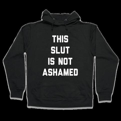This Slut Is Not Ashamed Hooded Sweatshirt