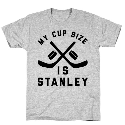 My Cup Size Is Stanley T-Shirt