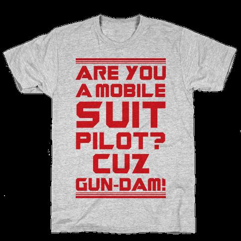 Are You a Mobile Suit Pilot Cuz Gun-Dam Mens T-Shirt