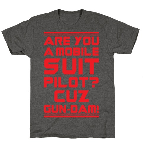 Are You a Mobile Suit Pilot Cuz Gun-Dam T-Shirt