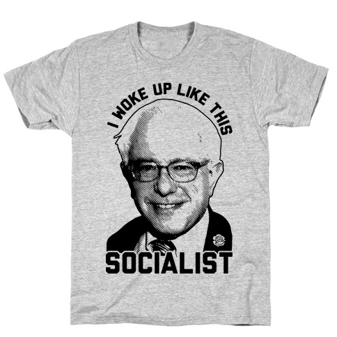 I Woke Up Like This Socialist T-Shirt