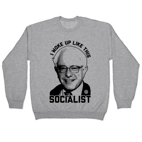 I Woke Up Like This Socialist Pullover