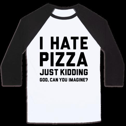 I Hate Pizza Baseball Tee