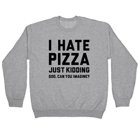 I Hate Pizza Pullover