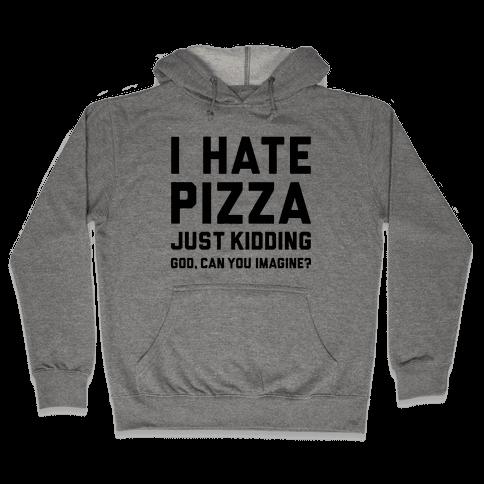 I Hate Pizza Hooded Sweatshirt