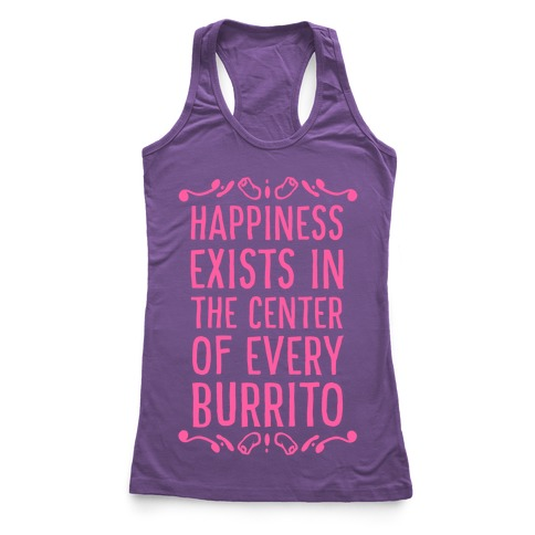 Happiness Exists in the Center of Every Burrito Racerback Tank Top