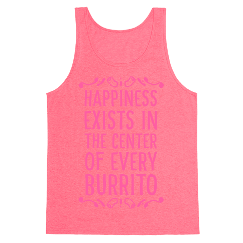 Happiness Exists in the Center of Every Burrito Tank Top