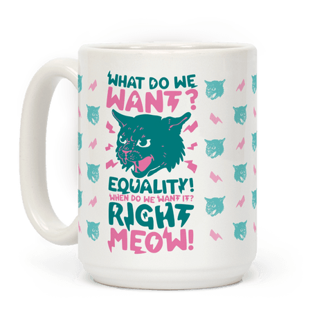 What Do We Want? Equality! When Do We Want it? Right Meow!