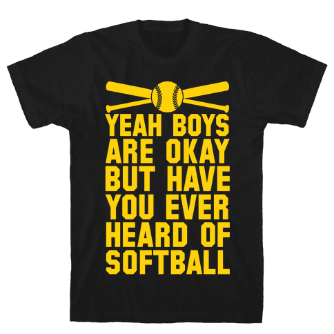 Boys Are Okay But Have You Ever Heard Of Softball Mens T-Shirt