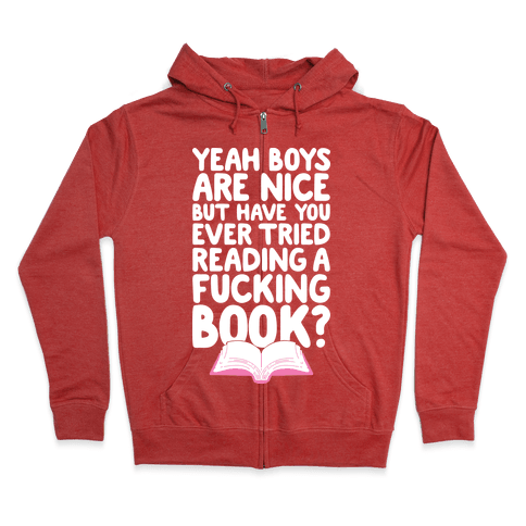 Yeah Boys Are Nice But Have You Tried Books Zip Hoodie