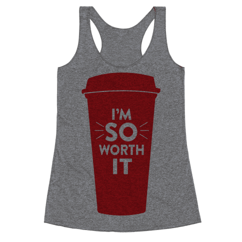 I'm So Worth It Racerback Tank Top