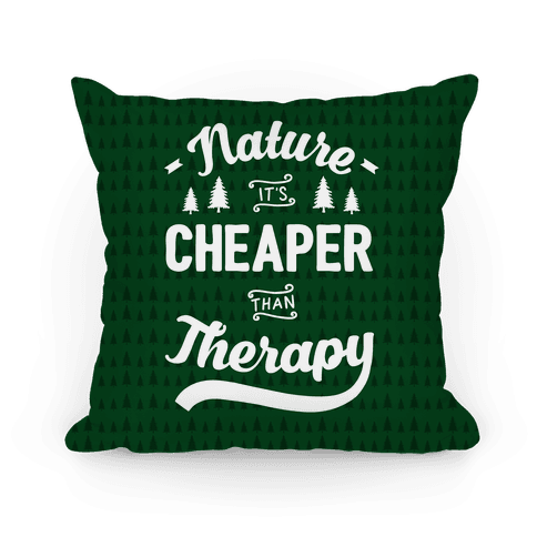 Nature It's Cheaper Than Therapy Pillow