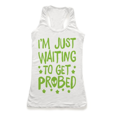 I'm Just Waiting To Get Probed Racerback Tank Top