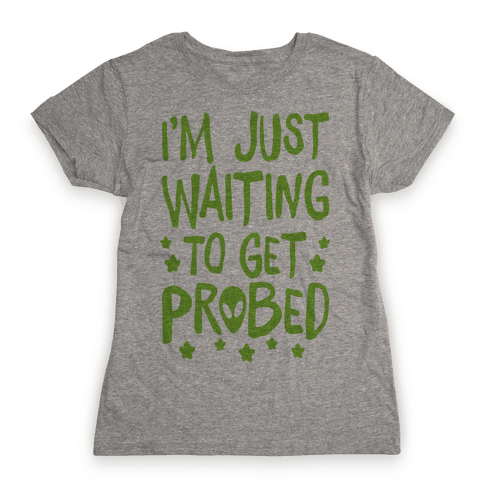 I'm Just Waiting To Get Probed Womens T-Shirt