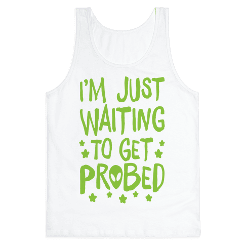 I'm Just Waiting To Get Probed Tank Top