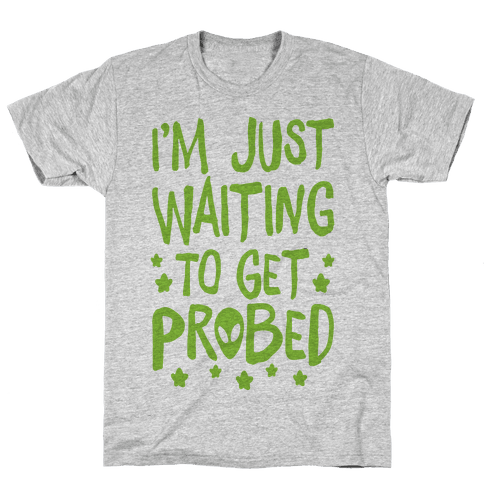 I'm Just Waiting To Get Probed Mens T-Shirt