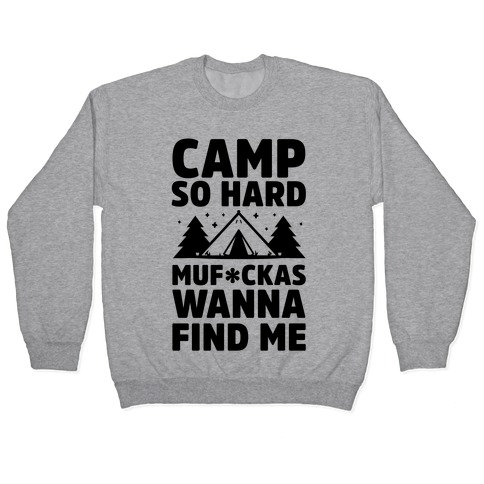 Camp So Hard MuF***as Wanna Find Me Pullover