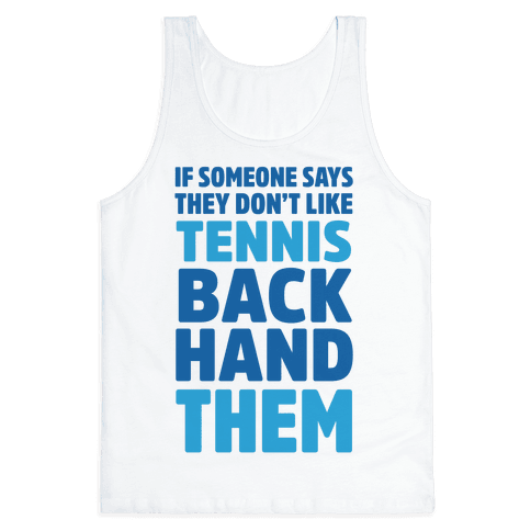 If Someone Says They Don't Like Tennis Backhand Them Tank Top