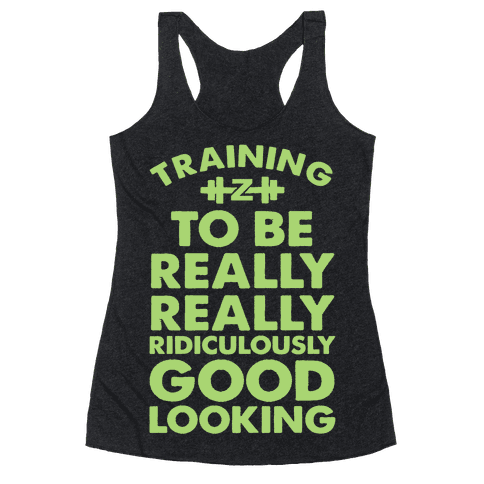 Training to be Really, Really, Ridiculously Good Looking Racerback Tank Top