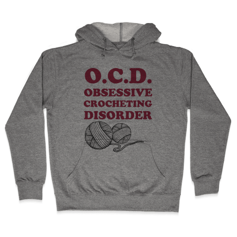 OCD Obsessive Crocheting Disorder Hooded Sweatshirt