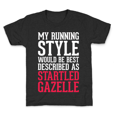 My Running Style Would Be Best Described As Startled Gazelle Kids T-Shirt