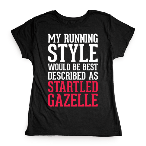 My Running Style Would Be Best Described As Startled Gazelle Womens T-Shirt