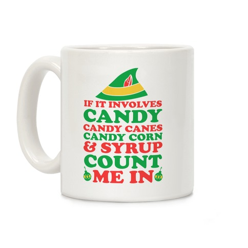If It Involves Candy, Candy Canes, Candy Corn & Syrup Count Me In Coffee Mug