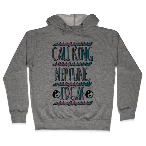Call King Neptune Idgaf Hooded Sweatshirt