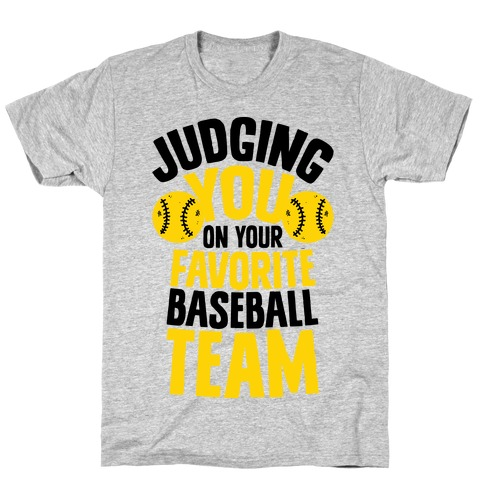 Judging You on Your Favorite Baseball Team T-Shirt