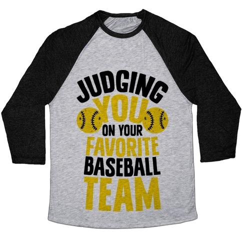 Judging You on Your Favorite Baseball Team Baseball Tee