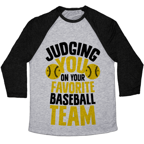 Judging You on Your Favorite Baseball Team Baseball Tee