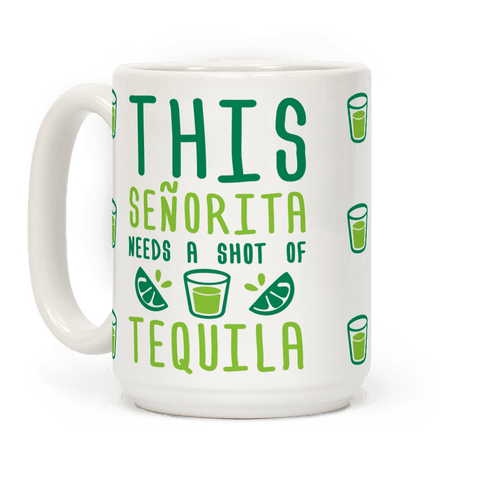 This Senorita Needs A Shot Of Tequila