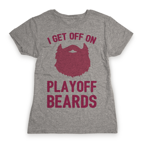 I Get Off On Playoff Beards Womens T-Shirt