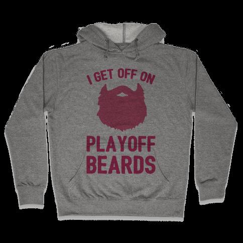 I Get Off On Playoff Beards Hooded Sweatshirt