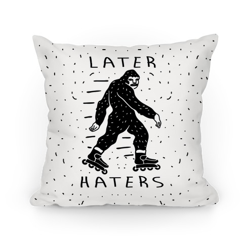 Later Haters Bigfoot Pillow