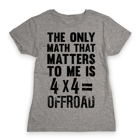 4 X 4 = Offroad! (The Only Math That Matters) Womens T-Shirt