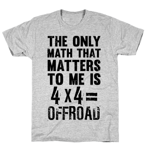 4 X 4 = Offroad! (The Only Math That Matters) Mens T-Shirt