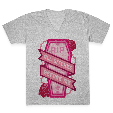 RIP All Bitches Before Me V-Neck Tee Shirt