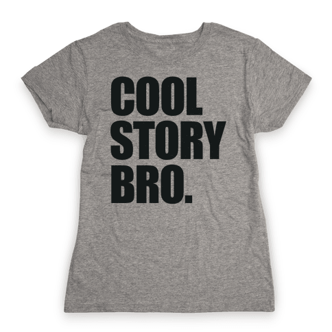 Cool Story Bro. Womens T-Shirt