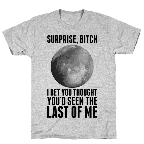 Surprise, Bitch (Pluto) Mens T-Shirt