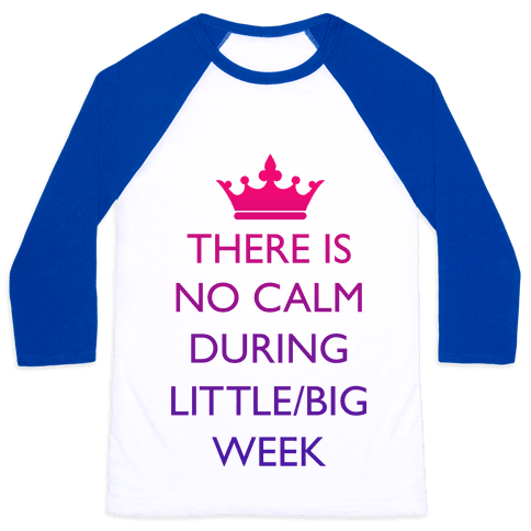 There Is No Calm During Little/Big Week Baseball Tee